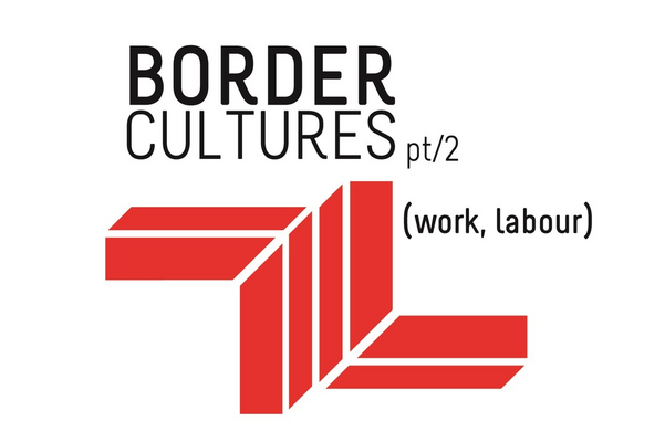 Border Cultures Part Two (work, labour)