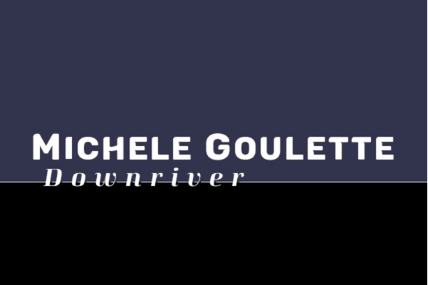 Michele Goulette: Downriver